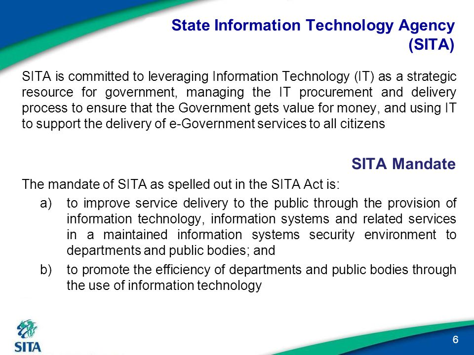 State Information Technology Agency (SITA) SITA is committed to leveraging Information Technology (IT) as a strategic resource for government, managin