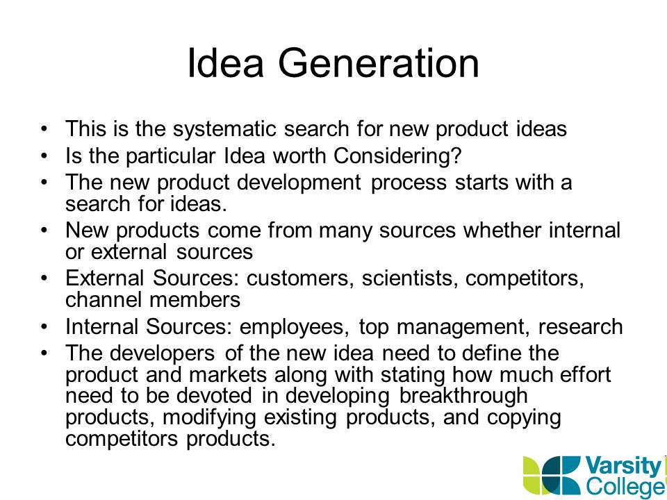 Idea Generation This is the systematic search for new product ideas Is the particular Idea worth Considering.