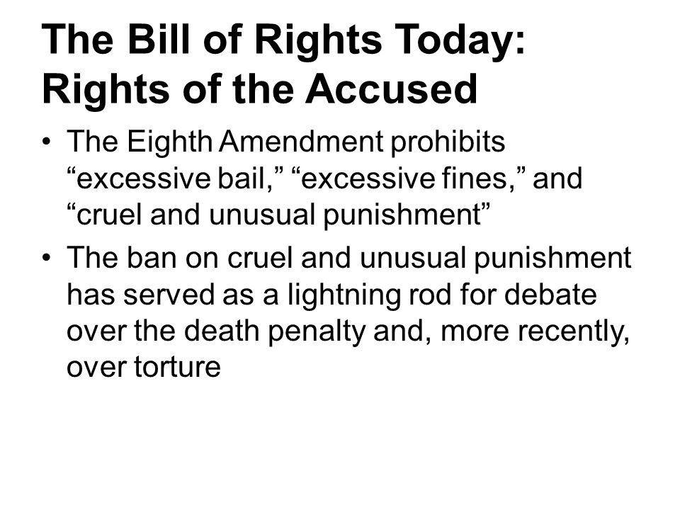 """The Bill of Rights Today: Rights of the Accused The Eighth Amendment prohibits """"excessive bail,"""" """"excessive fines,"""" and """"cruel and unusual punishment"""""""