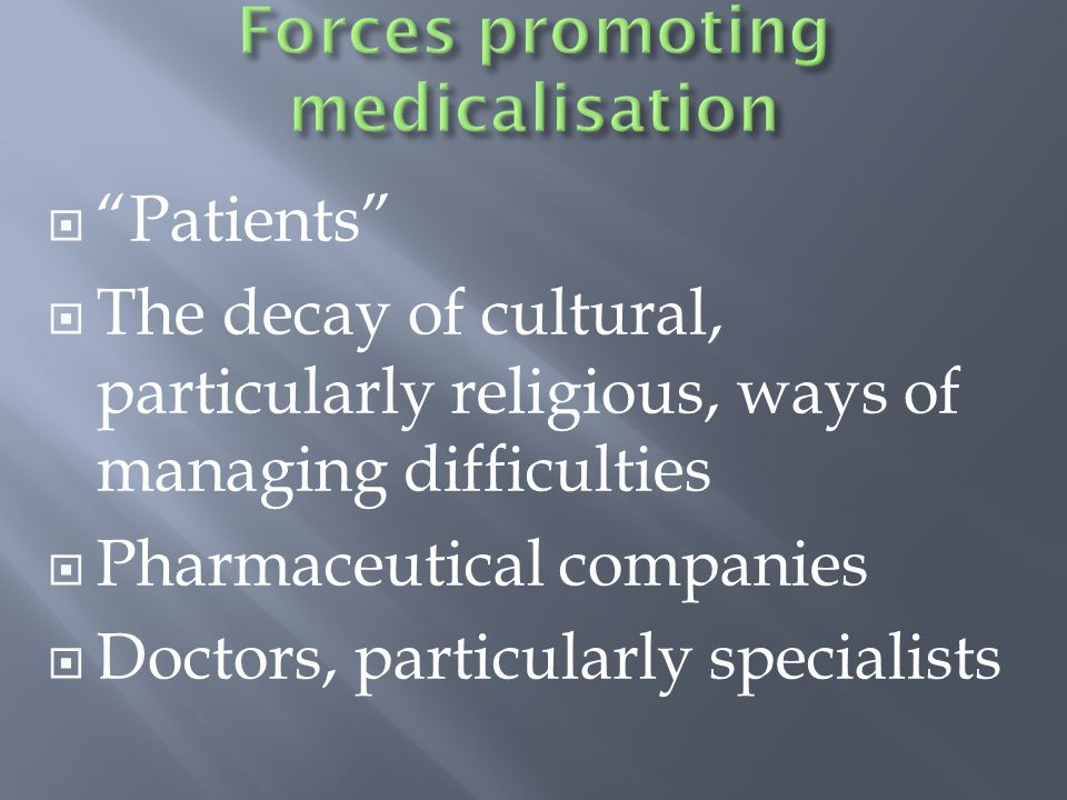  Patients  The decay of cultural, particularly religious, ways of managing difficulties  Pharmaceutical companies  Doctors, particularly specialists