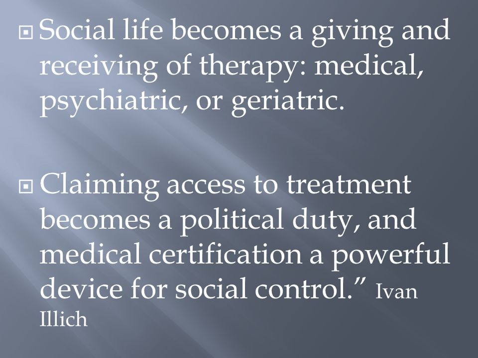  Social life becomes a giving and receiving of therapy: medical, psychiatric, or geriatric.