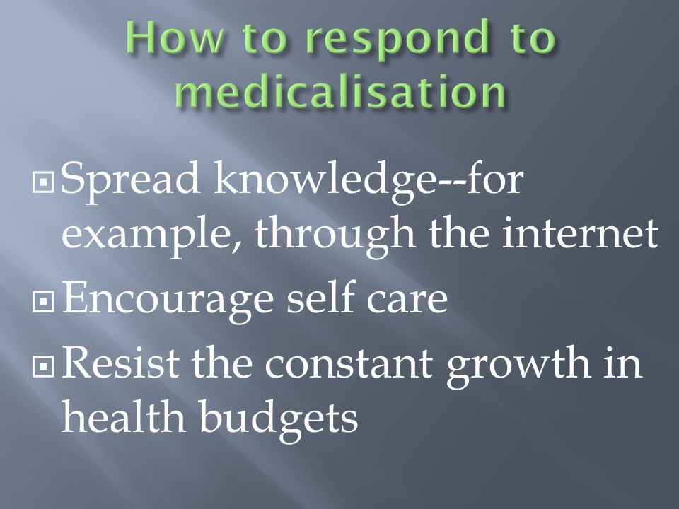  Spread knowledge--for example, through the internet  Encourage self care  Resist the constant growth in health budgets