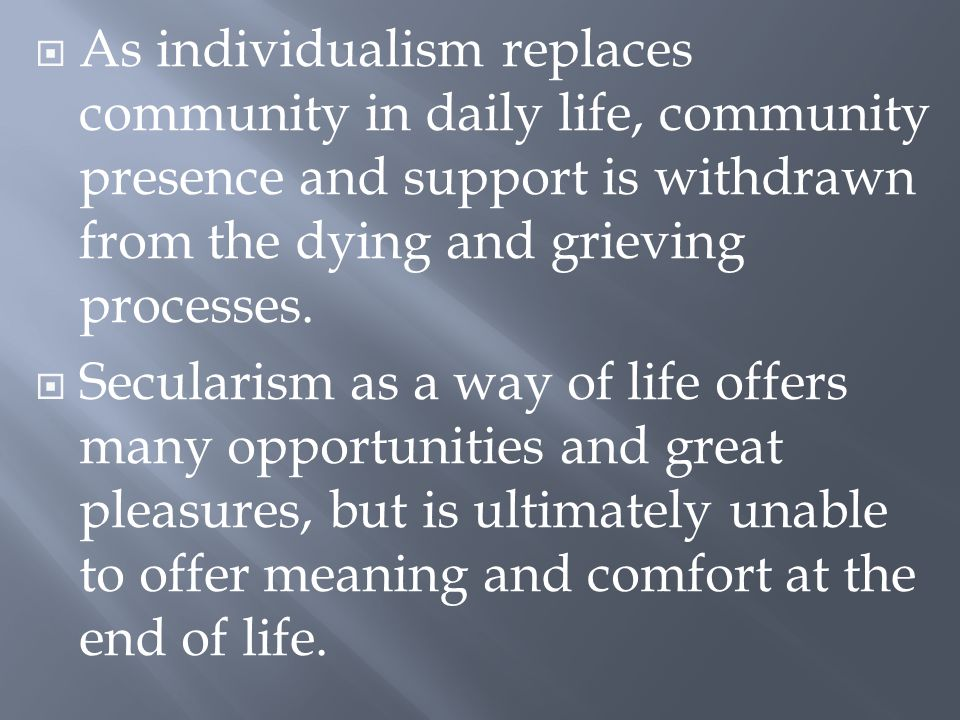  Like secularism, materialism poorly equips individuals and societies to grapple with the mystery of death.