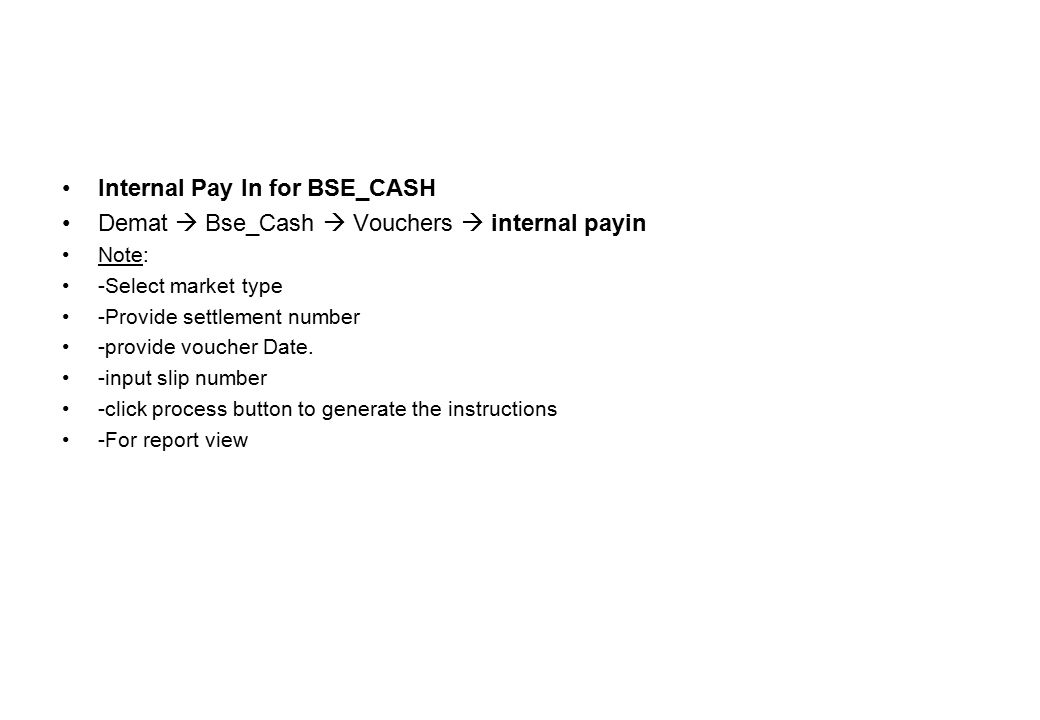 Internal Pay In for BSE_CASH Demat  Bse_Cash  Vouchers  internal payin Note: -Select market type -Provide settlement number -provide voucher Date.