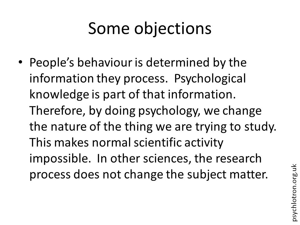 psychlotron.org.uk Some objections People's behaviour is determined by the information they process. Psychological knowledge is part of that informati