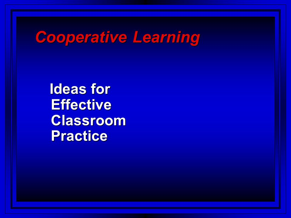 Cooperative Learning in the Physics Classroom The presentation is based upon the Learning Together model developed by Johnson, D., Johnson, R.