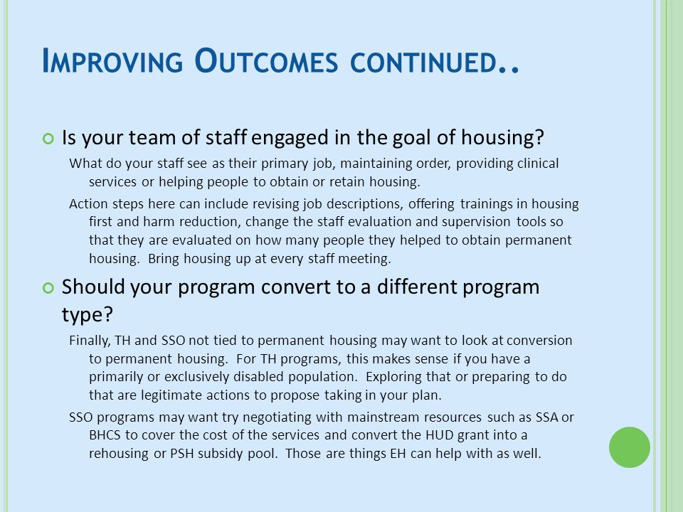 I MPROVING O UTCOMES CONTINUED.. Is your team of staff engaged in the goal of housing? What do your staff see as their primary job, maintaining order,