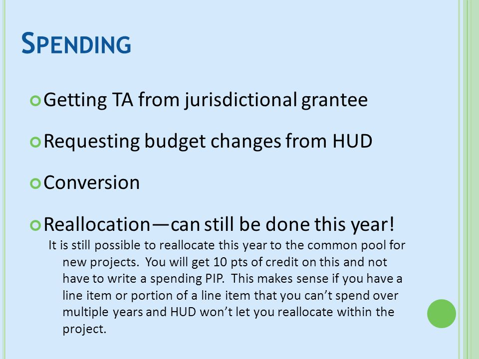 S PENDING Getting TA from jurisdictional grantee Requesting budget changes from HUD Conversion Reallocation—can still be done this year! It is still p