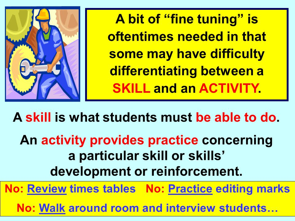 A skill is what students must be able to do.