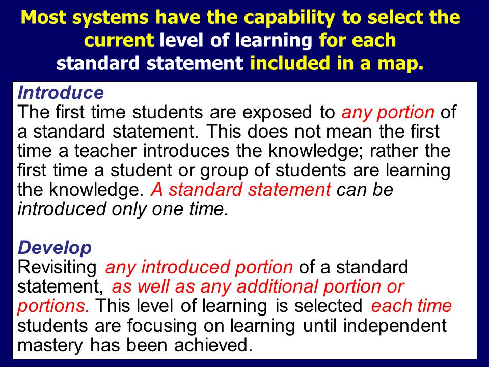 Most systems have the capability to select the current level of learning for each standard statement included in a map.