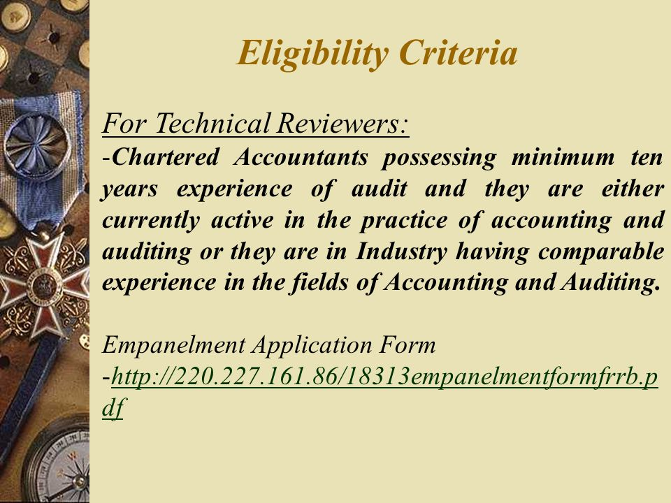 Eligibility Criteria For Technical Reviewers: -Chartered Accountants possessing minimum ten years experience of audit and they are either currently ac