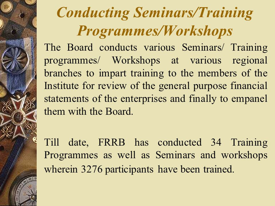 Conducting Seminars/Training Programmes/Workshops The Board conducts various Seminars/ Training programmes/ Workshops at various regional branches to