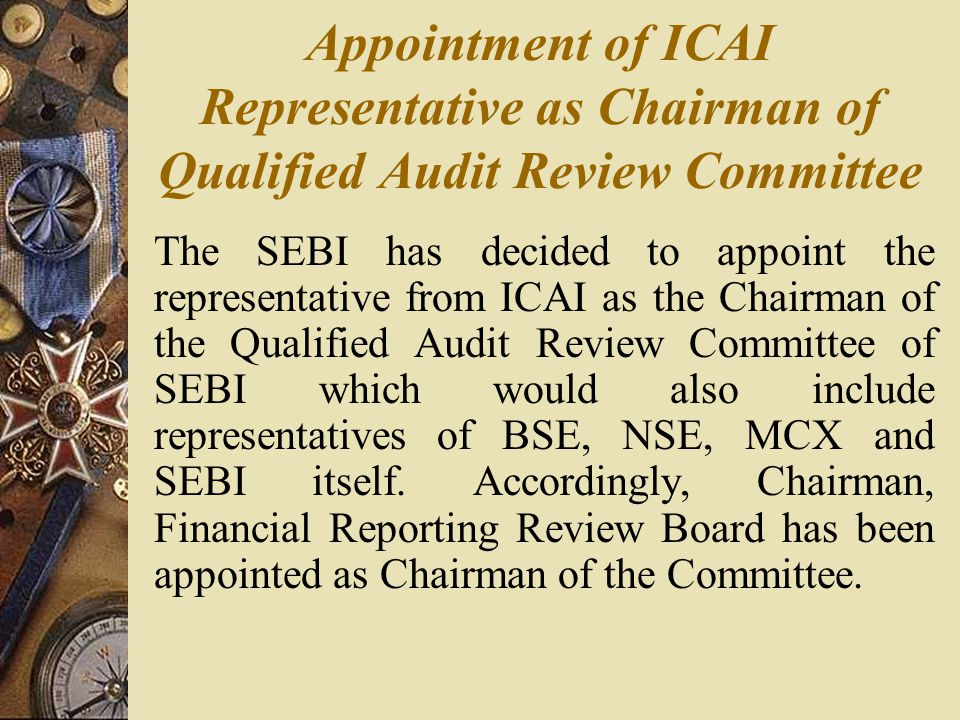Appointment of ICAI Representative as Chairman of Qualified Audit Review Committee The SEBI has decided to appoint the representative from ICAI as the