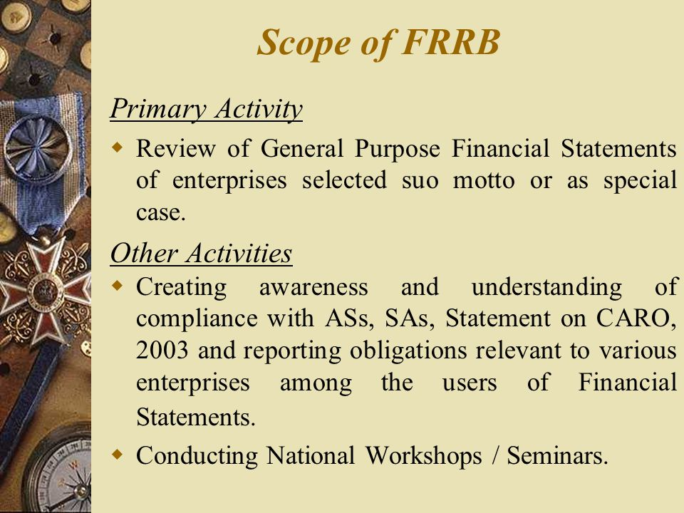 Scope of FRRB Primary Activity  Review of General Purpose Financial Statements of enterprises selected suo motto or as special case. Other Activities