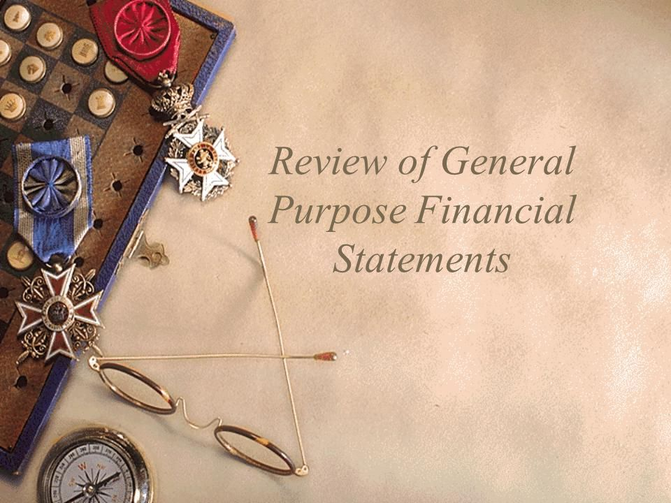 Review of General Purpose Financial Statements