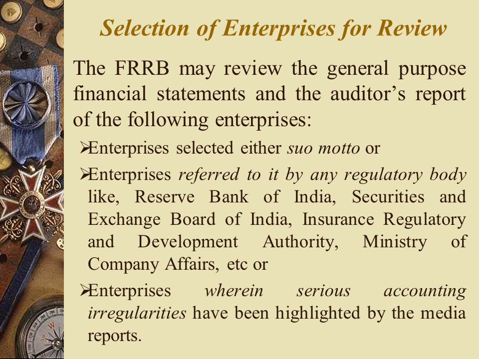 The FRRB may review the general purpose financial statements and the auditor's report of the following enterprises:  Enterprises selected either suo