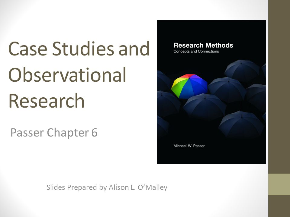 Case Studies and Observational Research Slides Prepared by Alison L. O'Malley Passer Chapter 6