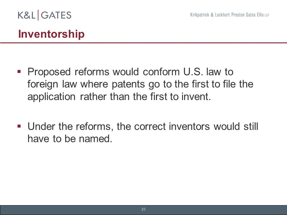 25 Inventorship  Proposed reforms would conform U.S.