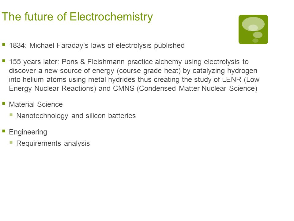 The future of Electrochemistry  1834: Michael Faraday's laws of electrolysis published  155 years later: Pons & Fleishmann practice alchemy using el