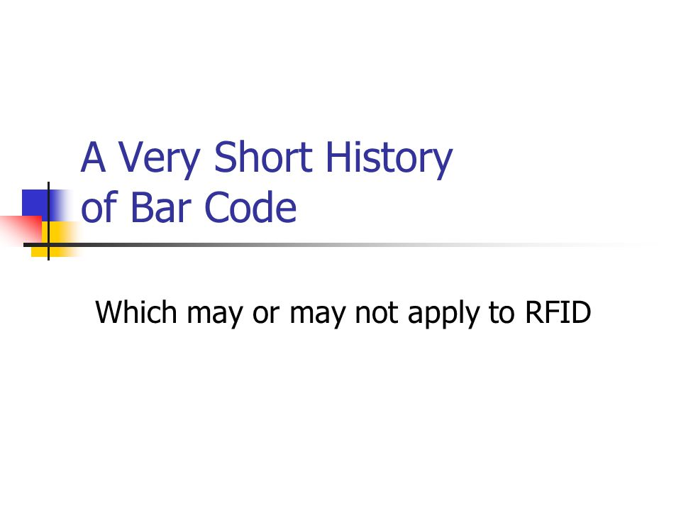 A Very Short History of Bar Code Which may or may not apply to RFID