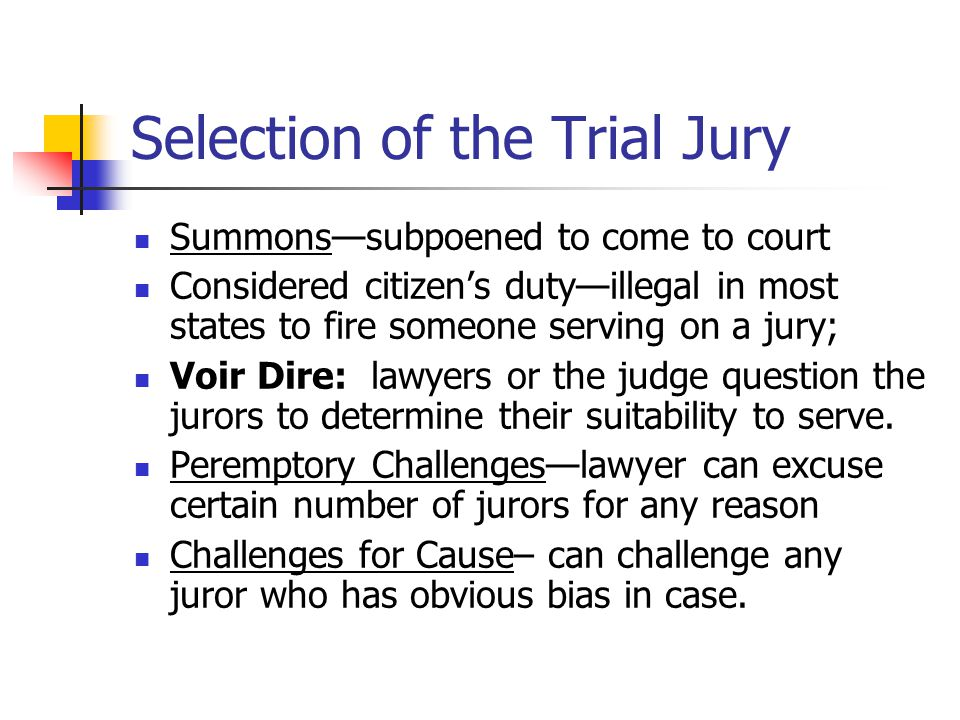 Selection of the Trial Jury Summons—subpoened to come to court Considered citizen's duty—illegal in most states to fire someone serving on a jury; Voi