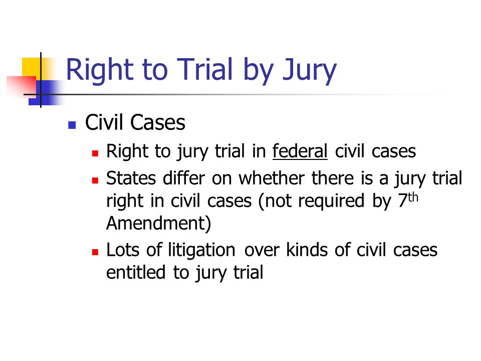 Right to Trial by Jury Civil Cases Right to jury trial in federal civil cases States differ on whether there is a jury trial right in civil cases (not