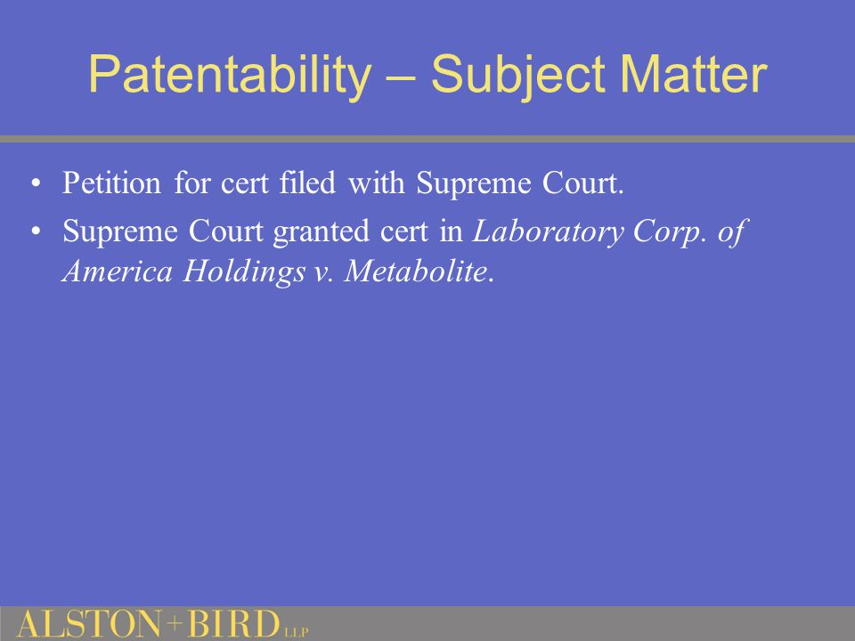 Patentability – Subject Matter Petition for cert filed with Supreme Court.