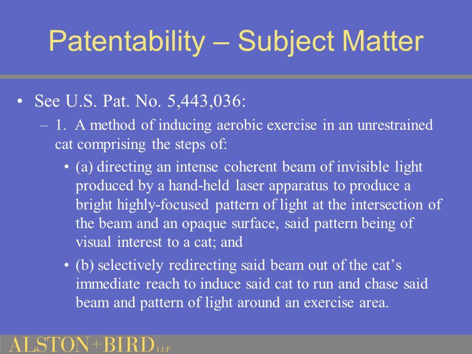 Patentability – Subject Matter See U.S.Pat. No. 5,443,036: –1.
