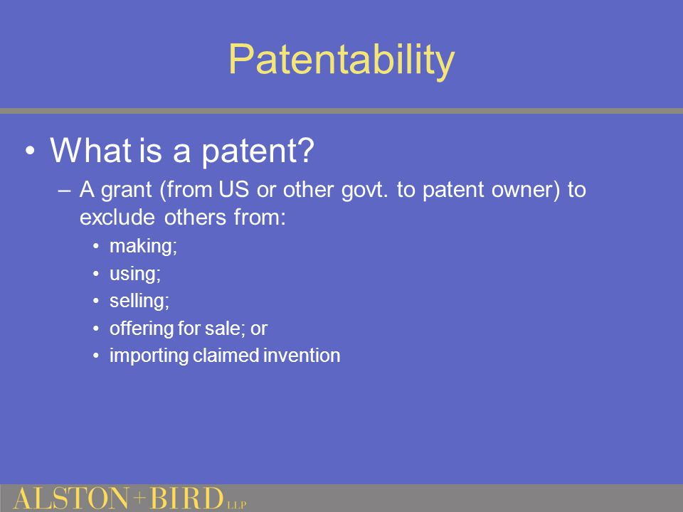Patentability What is a patent. –A grant (from US or other govt.