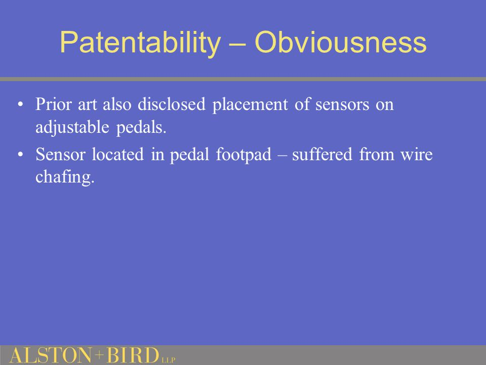 Patentability – Obviousness Prior art also disclosed placement of sensors on adjustable pedals.