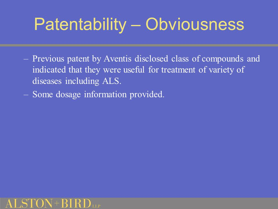 Patentability – Obviousness –Previous patent by Aventis disclosed class of compounds and indicated that they were useful for treatment of variety of diseases including ALS.