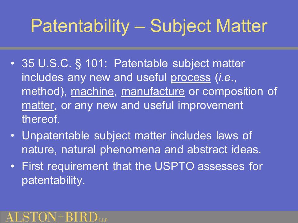 Patentability – Subject Matter 35 U.S.C.