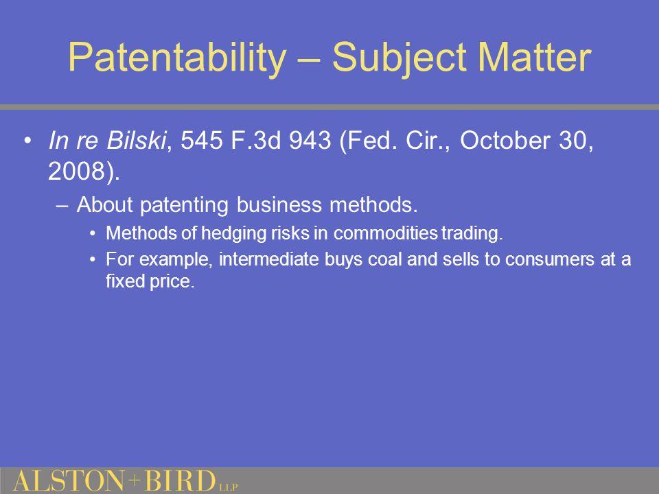 Patentability – Subject Matter In re Bilski, 545 F.3d 943 (Fed.