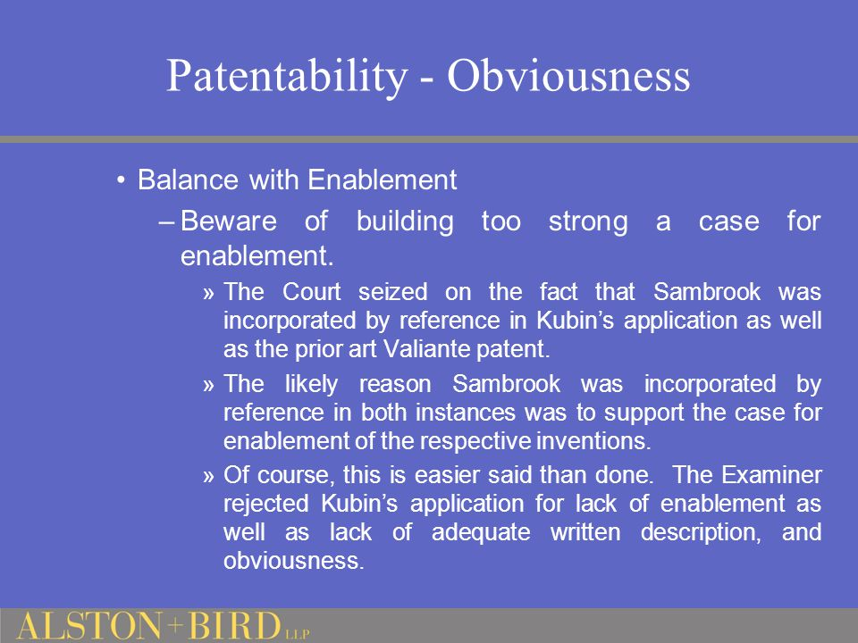 Patentability - Obviousness Balance with Enablement –Beware of building too strong a case for enablement.