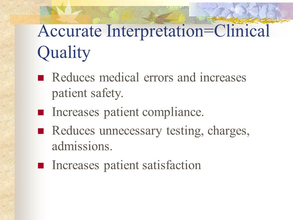 Accurate Interpretation=Clinical Quality Reduces medical errors and increases patient safety.