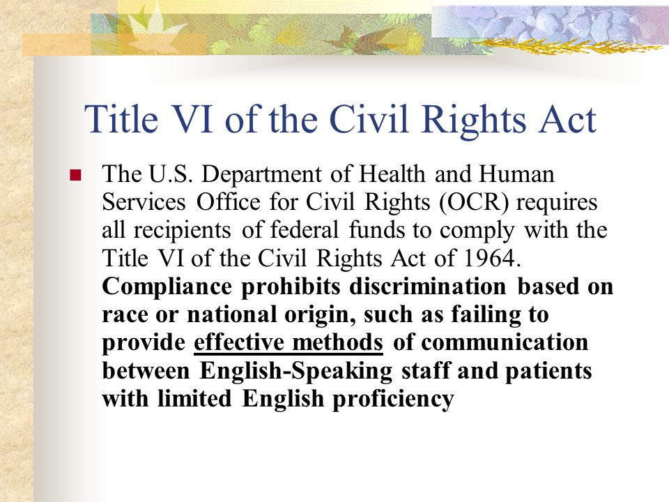 The U.S. Department of Health and Human Services Office for Civil Rights (OCR) requires all recipients of federal funds to comply with the Title VI of