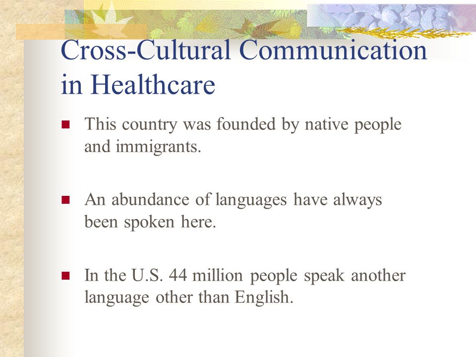 Cross-Cultural Communication in Healthcare This country was founded by native people and immigrants.