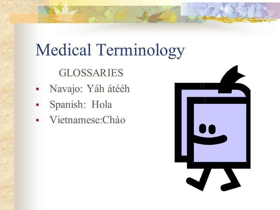 Medical Terminology GLOSSARIES  Navajo: Yáh átééh  Spanish: Hola  Vietnamese:Chào