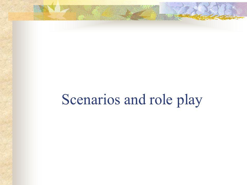 Scenarios and role play