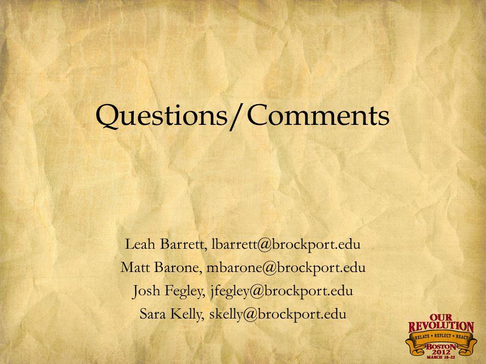 Questions/Comments Leah Barrett, lbarrett@brockport.edu Matt Barone, mbarone@brockport.edu Josh Fegley, jfegley@brockport.edu Sara Kelly, skelly@brockport.edu