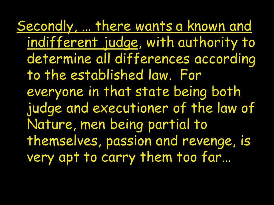 Secondly, … there wants a known and indifferent judge, with authority to determine all differences according to the established law.