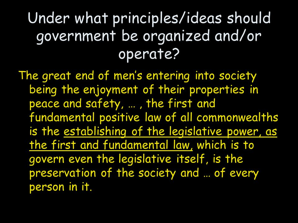 Under what principles/ideas should government be organized and/or operate.