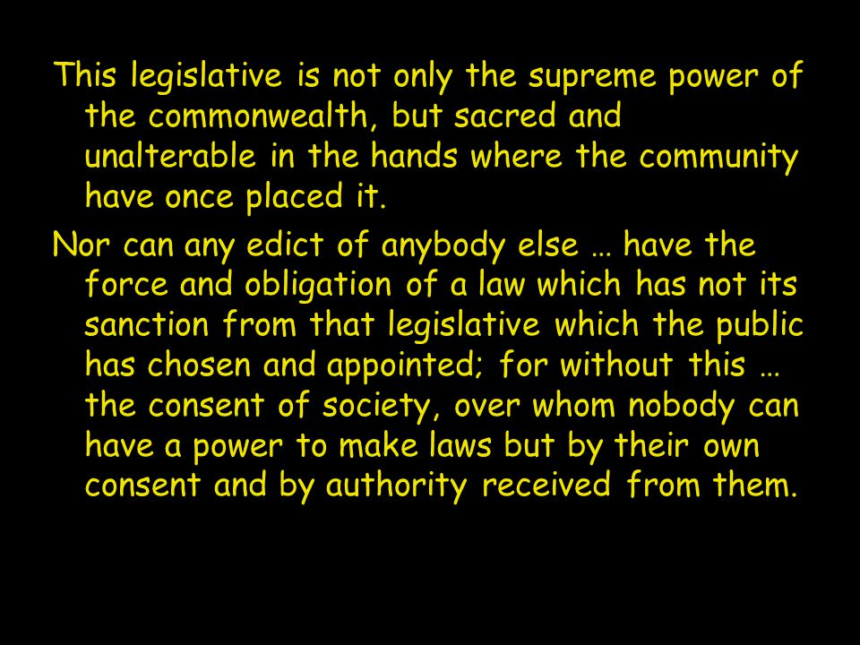 This legislative is not only the supreme power of the commonwealth, but sacred and unalterable in the hands where the community have once placed it.