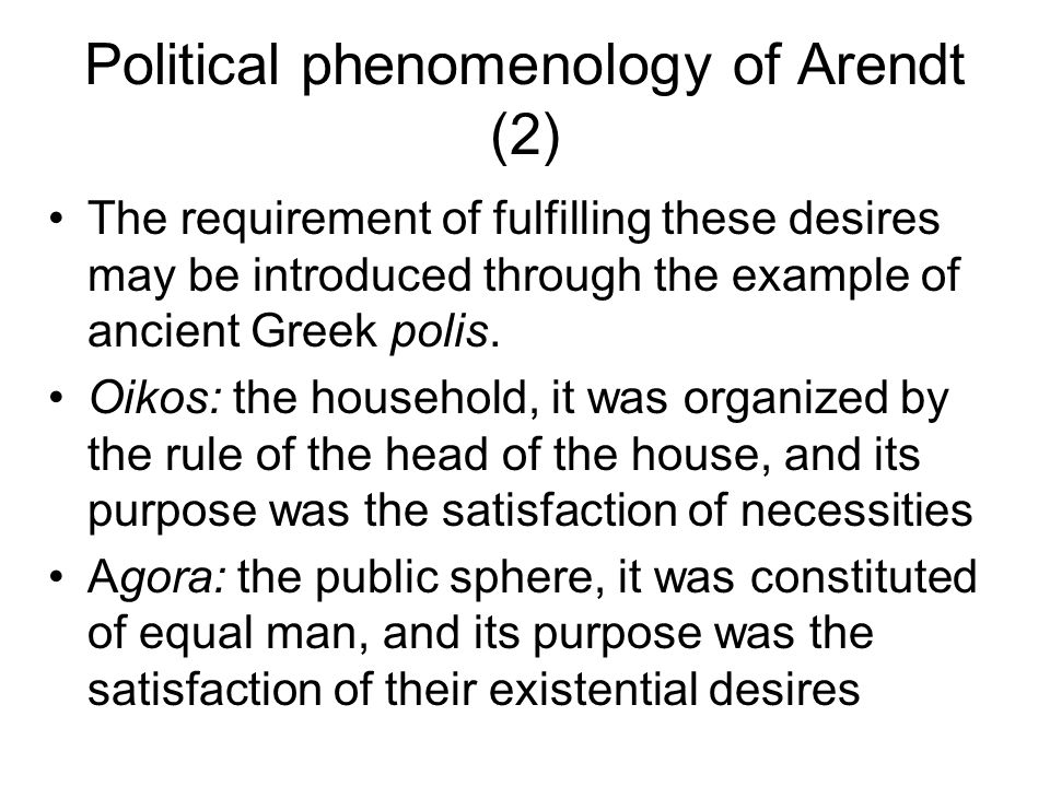 Political phenomenology of Arendt (2) The requirement of fulfilling these desires may be introduced through the example of ancient Greek polis.