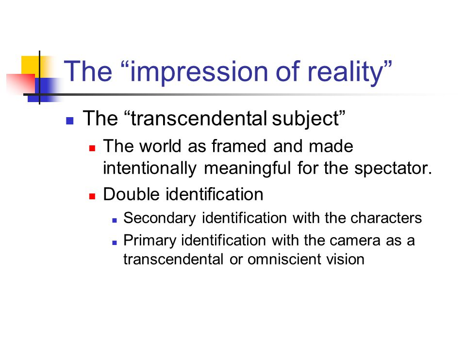 """The """"impression of reality"""" The """"transcendental subject"""" The world as framed and made intentionally meaningful for the spectator. Double identificatio"""