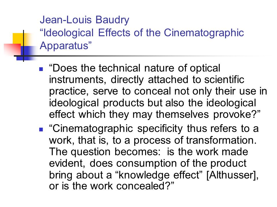 """Jean-Louis Baudry """"Ideological Effects of the Cinematographic Apparatus"""" """"Does the technical nature of optical instruments, directly attached to scien"""
