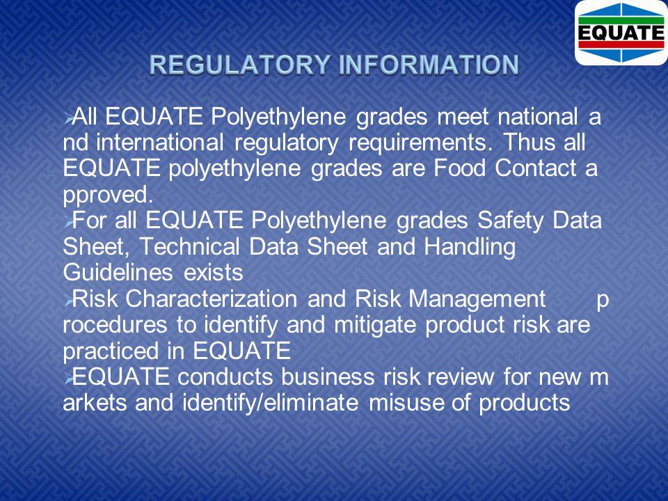  All EQUATE Polyethylene grades meet national a nd international regulatory requirements.