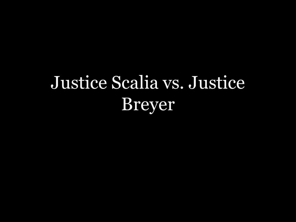 Justice Scalia vs. Justice Breyer