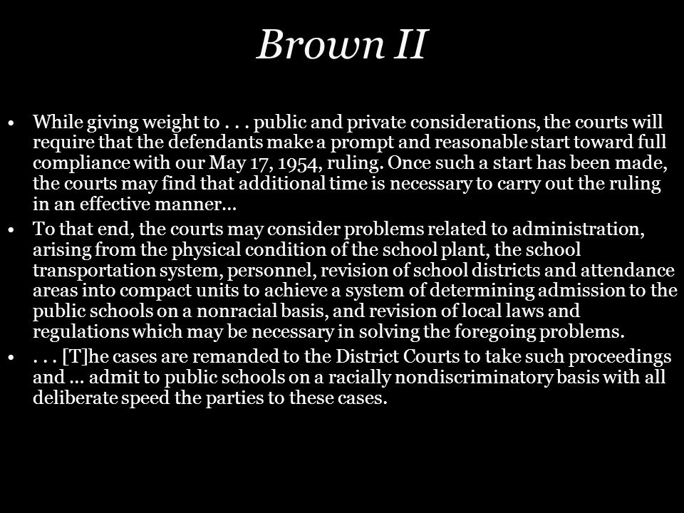 Brown II While giving weight to... public and private considerations, the courts will require that the defendants make a prompt and reasonable start t