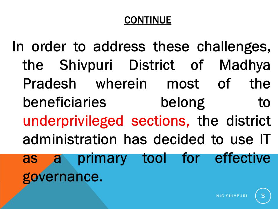 CONTINUE In order to address these challenges, the Shivpuri District of Madhya Pradesh wherein most of the beneficiaries belong to underprivileged sec